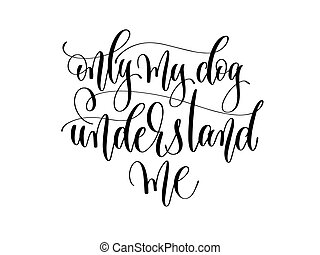 only my dog understand me - hand lettering text positive...