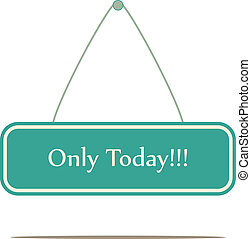 only today, A vector sign board.