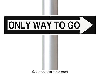 Only Way To Go - Modified one way sign indicating Only Way...