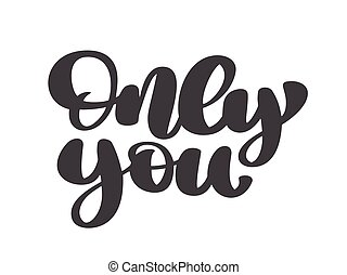 Only you hand drawn vector lettering phrase text, isolated on the white background. Fun brush ink inscription for photo overlays, typography greeting card or t-shirt print, flyer, poster design