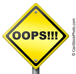 oops error or mistake making a big mistake or blunder by ...
