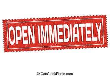 Open immediately sign or stamp - Open immediately grunge...
