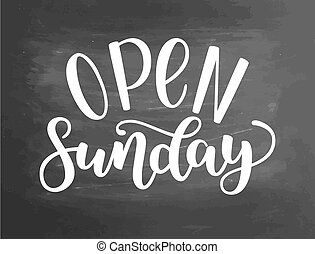 Open sunday handlettering isolated on textured chalkboard background, illustration. Brush ink lettering. Modern calligraphy for public places, shops and others.