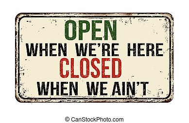 Open when we're here closed when we ain't vintage metal sign...
