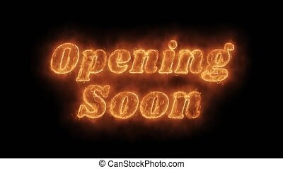 Opening Soon Word Hot Animated Burning Realistic Fire Flame and Smoke Seamlessly loop Animation on Isolated Black Background. Fire Word, Fire Text, Flame word, Flame Text, Burning Word, Burning Text.