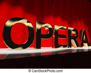 Opera Word On Stage Showing Classic Operatic Culture And...