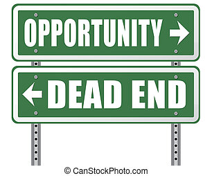 opportunity or dead end without any chance and with no...