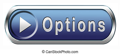options button - Options different opportunities...