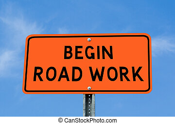Begin Road Work - Orange and Black Begin Road Work Sign