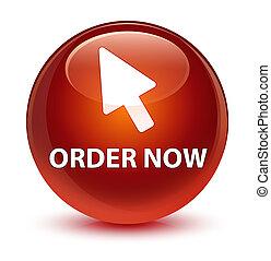 Order now (cursor icon) glassy brown round button