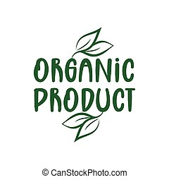 Organic product - logo green leaf label for premium quality, locally grown, healthy food natural products, farm fresh sticker.