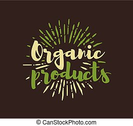 Organic products lettering with sunbursts background. Vector