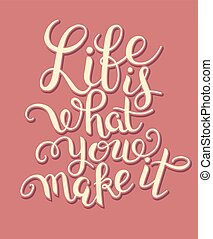 original hand lettering inscription Life is what you make it