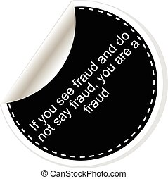 oszustwo, inspiracyjny, prosty, motivational, quote., zobaczcie, ilustracja, ty, nie, powiedzieć, wektor, czarnoskóry, jeżeli, modny, fraud., stickers., biały, design.