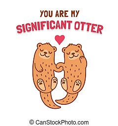 Cute cartoon otter couple holding hands with text You Are My Significant Otter. Funny Valentine's Day greeting card illustration.