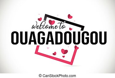 Ouagadougou Welcome To Word Text with Handwritten Font and Red Hearts Square.