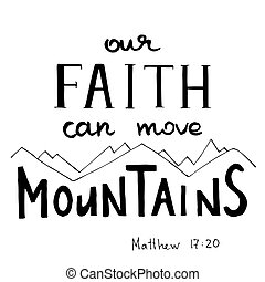Our Faith can move Mountains. Hand written calligraphy. Rocky background. Hand drawn text. Christian motive. Vector illustration.