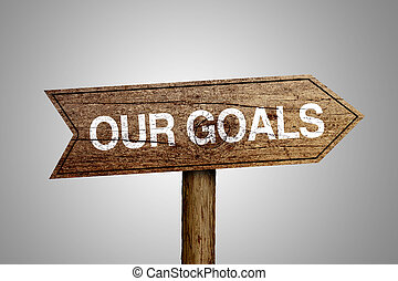 Our Goals Concept - Our Goals arrow wooden road sign is on...