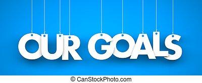 Our Goals - word hanging on blue background. 3d illustration