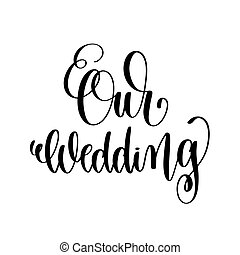 our wedding black and white hand ink lettering