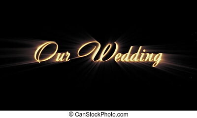 """Animated inscription """"our wedding """", which has a beginning and ending"""