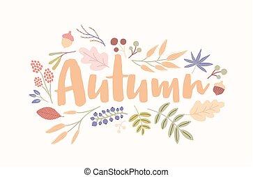 outono, palavra, manuscrito, com, elegante, cursive, fonte, decorado, com, árvore caída, folhas, flores secadas, bolotas, berries., sazonal, decorativo, composição, isolado, branco, experiência., vetorial, illustration.