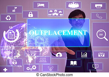 OUTPLACEMENT concept  presented by  businessman touching on  virtual  screen ,image element furnished by NASA