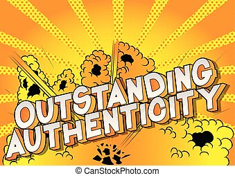 Outstanding Authenticity - Vector illustrated comic book style phrase.