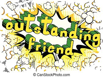 Outstanding Friend - Comic book style phrase. - Outstanding...