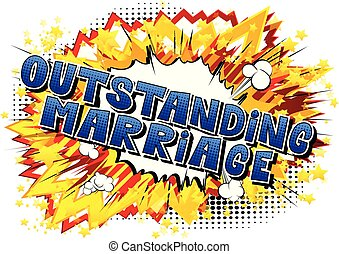 Outstanding Marriage - Comic book style word on abstract...
