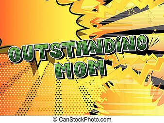 Outstanding Mom - Comic book style word isolated on white background.