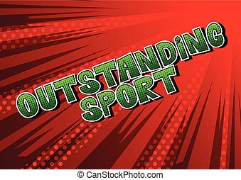 Outstanding Sport - Comic book style word on abstract...