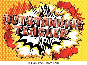Outstanding Teacher - Comic book style phrase. - Outstanding...