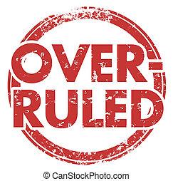 Overruled Stamp Reversed Decision New Ruling Overridden Illustration