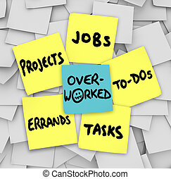Overworked word on sticky notes with projects, jobs, to-dos, tasks and errands to illustrate being stressed from working too hard