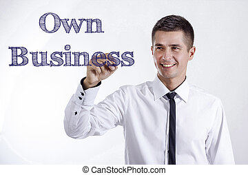 Own Business - Young smiling businessman writing on transparent surface
