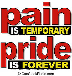 PAIN IS TEMPORARY...PRIDE IS FOREVER