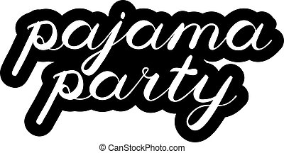 Pajama party brush lettering. Cute handwriting, fun phase for greeting cards, scrapbooks, posters, photo overlays, t-shirts, fashion clothes and more.