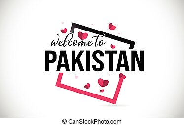 Pakistan Welcome To Word Text with Handwritten Font and Red Hearts Square.
