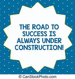 palabra, escritura, texto, el, camino al éxito, es, always, debajo, construction., concepto de la corporación mercantil, para, en, continuo, mejora, catorce, 14, puntiagudo, forma estrella, con, delgado, contorno, zigzag, efecto, polygon.