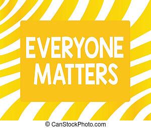 palavra, escrita, texto, everyone, matters., conceito negócio, para, tudo, a, pessoas, ter, direita, receber, dignidade, e, respeito