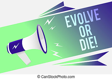palavra, escrita, texto, evoluir, ou, die., conceito negócio, para, necessidade, de, mudança, crescer, adaptar, para, continuar, vivendo, sobrevivência, megafone, alto-falante, borbulho fala, importante, mensagem, falando, loud.