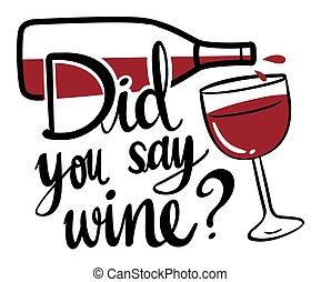 palavra, expressão, para, did, tu, dizer, vinho