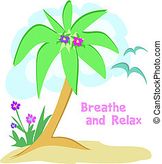 This is a relaxing scene with a Palm tree, sea gulls, flowers, and a reminder to Breathe and Relax.
