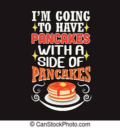Pancake Quote and saying good for your Goods Design