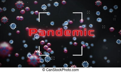 Digital animation of scope scanning over Pandemic text over Covid-19 cells moving against black background. Coronavirus Covid-19 pandemic concept