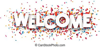 Paper welcome confetti sign. - White welcome sign over...