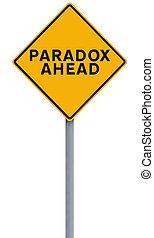 Paradox Ahead - A conceptual road sign indicating Paradox...