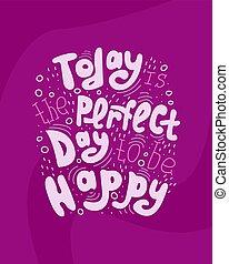 parfait, lettrage, happy., être, citation, -, hand-drawn, jour, aujourd'hui