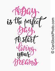 parfait, vivant, début, aujourd'hui, jour, rêves, typographie